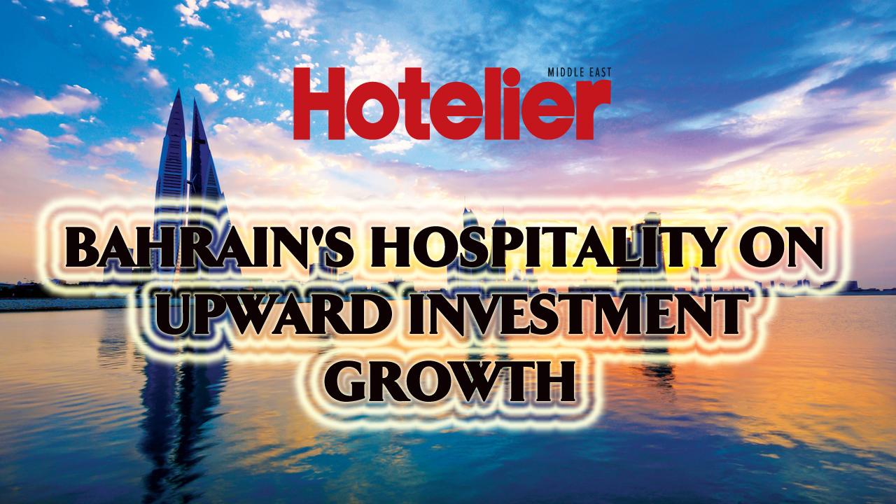 VIDEO: Bahrain's hospitality on upward investment growth