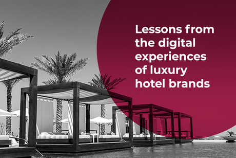 Top luxury hotels' digital experiences need an upgrade